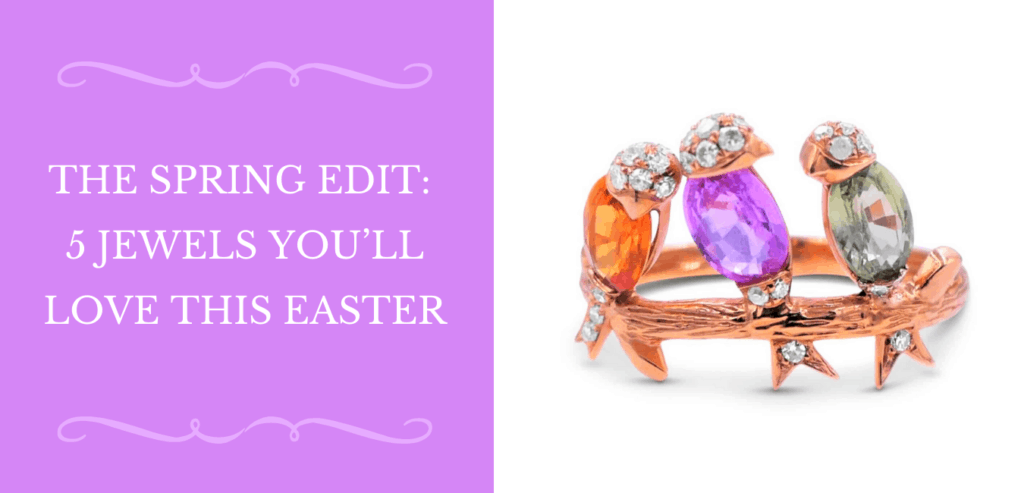 The Spring Edit 5 Jewels You'll Love This Easter Banner